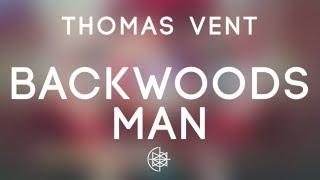 Thomas Vent - Backwoods Man