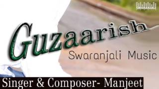 Guzaarish Song By Manjeet