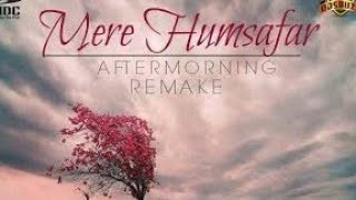 Aye Mere Humsafar | Aftermorning Unplugged