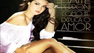 Maite Perroni - Como Se Explica O Amor (COMPLETA)
