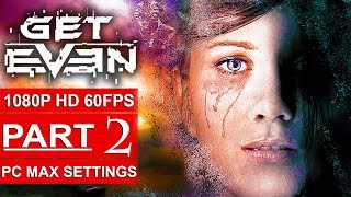 GET EVEN Gameplay Walkthrough Part 2 [1080p HD 60FPS PC MAX SETTINGS] - No Commentary