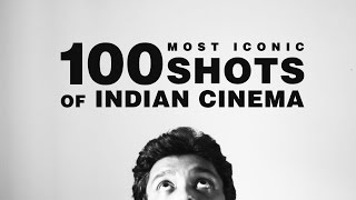 100 MOST ICONIC SHOTS OF INDIAN CINEMA