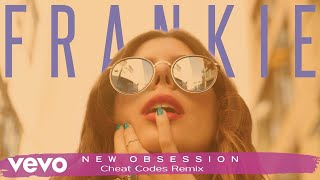 FRANKIE - New Obsession (Cheat Codes Remix)[Audio]