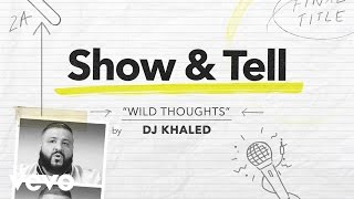 "DJ Khaled - Show & Tell: DJ Khaled ""Wild Thoughts"" ft. Rihanna & Bryson Tiller"
