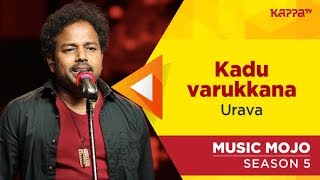 Kadu varukkana - Urava - Music Mojo Season 5 - Kappa TV