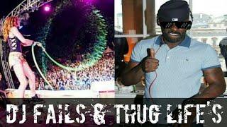 DJ FAILS AND THUG LIFE