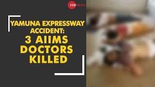 Yamuna Expressway Accident: 3 AIIMS doctors killed