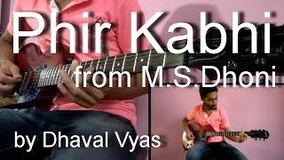 Phir Kabhi | M.S.Dhoni | Arijit Singh | Guitar Instrumental Cover | by Dhaval Vyas