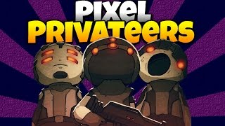 Pixel Privateers - Face Smashing and Loot Grabbing! - Let