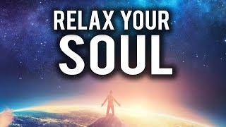 HOW TO RELAX YOUR SOUL