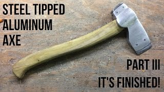 Casting Aluminum Axe Head | Part 3 The Axe Is Finished!