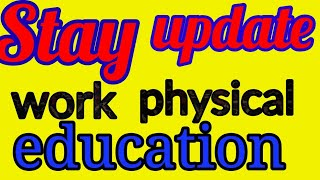 WORK & PHYSICAL EDUCATION | STAY UPDATE |