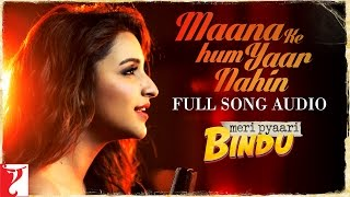 Maana Ke Hum Yaar Nahin - Full Song Audio | Meri Pyaari Bindu | Parineeti Chopra | Sachin-Jigar