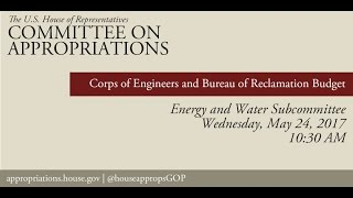 Hearing: Corps of Engineers (Civil Works) and the Bureau of Reclamation Budgets (EventID=106004)