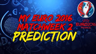 My Euro 2016 Matchweek 2 Prediction!!!