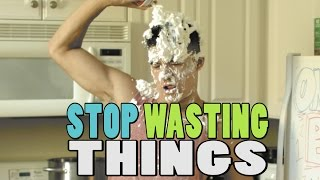 STOP WASTING THINGS!