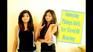 Annoying Things Girls Are Sick & Tired Of Hearing