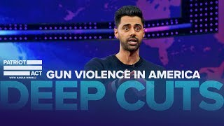 Hasan On Gun Violence In America   Deep Cuts   Patriot Act with Hasan Minhaj   Netflix
