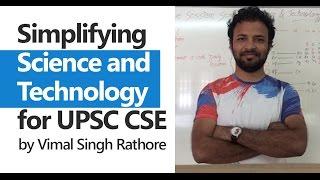 (1/10) Simplifying Science and Technology (UPSC CSE/IAS Preparation) - Vimal Singh Rathore