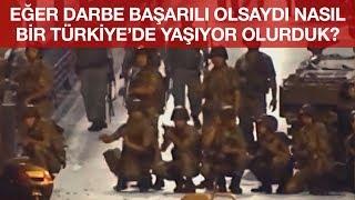 Eğer Darbe Başarılı Olsaydı Nasıl Bir Türkiye