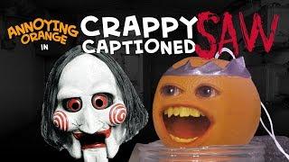 Annoying Orange - SAW (Crappy Captioned)