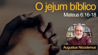 O jejum bíblico | Rev. Augustus Nicodemus