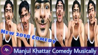 Manjul Khattar Comedy Musically Vedios New 2018 || Musically India Compilation