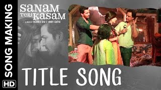 Sanam Teri Kasam   Making of the Title Song