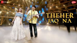 Theher Jao Na - Zee Music Originals | Jeet Gannguli & Aakanksha Sharma |Rashmi Virag|Aditya Dev
