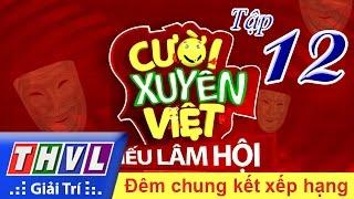 THVL | Cười xuyên Việt - Tiếu lâm hội | Tập 12: Chung kết xếp hạng