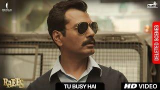 Raees | Tu Busy Hai | Deleted Scene | Shah Rukh Khan, Mahira Khan, Nawazuddin Sidiqqui