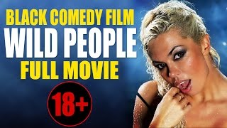 MOVIES 2017. BLACK COMEDY 18+ «WILD PEOPLE» RUSSIAN FULL MOVIE