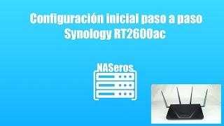 Synology RT2600ac. Configuración inicial paso a paso