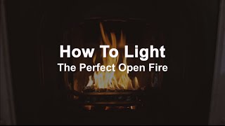 How to Light the Perfect Open Fire