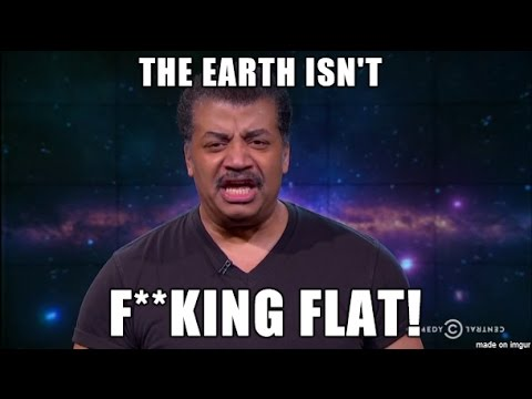 The Earth is not fucking Flat Flat Earth hypothesis Debunked again