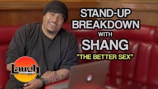"Stand-Up Breakdown with Shang ""The Better Sex"" 