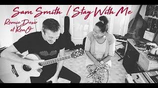 Stay With Me - Sam Smith (Rémie Desir et Reno Cover)