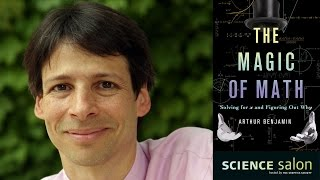 Dr. Arthur Benjamin — The Magic of Math: Solving for x and Figuring Out Why (Science Salon # 3)
