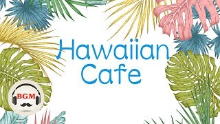 Hawaiian Cafe Music -Relaxing Guitar Music - Chill Out Music For Work, Study