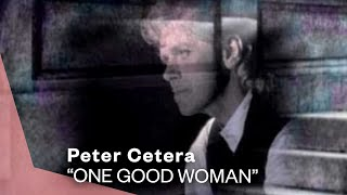 Peter Cetera - One Good Woman (Video)