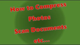 How To Compress Photos, Scan Documents, Files etc.