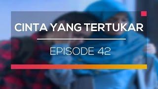 Cinta Yang Tertukar - Episode 42