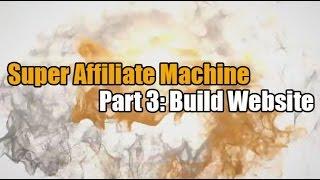 Super Affiliate Machine - Part 3 - Build Website