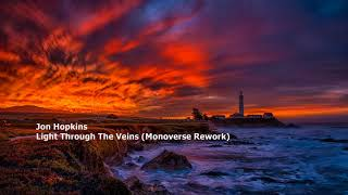 Jon Hopkins - Light Through The Veins (Monoverse Rework)