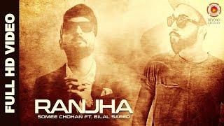 Ranjha | Somee Chohan | Bilal Saeed | Latest Punjabi Song 2016