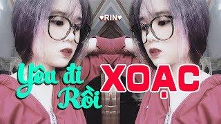 NONSTOP YÊU ĐI RỒI XOẠC | Nhạc Trẻ Tuyển Chọn Hay Nhất Tháng 12 2017 - Nonstop Việt Mix 2018