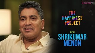 Shrikumar Menon - The Happiness Project - Kappa TV