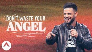 Don't Waste Your Angel   Pastor Steven Furtick