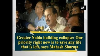 Greater Noida building collapse: Our priority right now is to save life