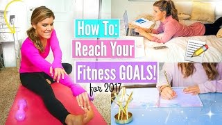 How To Make & Reach Your 2017 Fitness Goals!